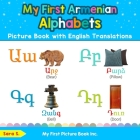 My First Armenian Alphabets Picture Book with English Translations: Bilingual Early Learning & Easy Teaching Armenian Books for Kids Cover Image