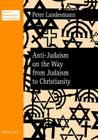 Anti-Judaism on the Way from Judaism to Christianity (Wiener Vorlesungen: Forschungen #5) Cover Image