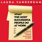What the Most Successful People Do at Work: A Short Guide to Making Over Your Career Cover Image