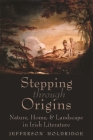 Stepping Through Origins: Nature, Home, and Landscape in Irish Literature (Irish Studies) Cover Image