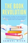 The Book Revolution: How the Book Industry is Changing & What Should Publishers, Authors and Distributors Know about Trends Driving the Fut Cover Image