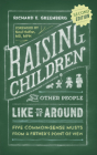 Raising Children That Other People Like to Be Around: Five Common-Sense Musts From a Father's Point of View Cover Image