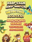keep calm and watch detective Malakhi how he will behave with plant and animals: A Gorgeous Coloring and Guessing Game Book for Malakhi /gift for Mala Cover Image