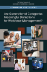 Are Generational Categories Meaningful Distinctions for Workforce Management? Cover Image