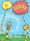 El Lórax (The Lorax Spanish Edition) (Classic Seuss) Cover Image