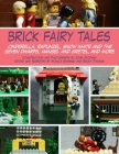 Brick Fairy Tales: Cinderella, Rapunzel, Snow White and the Seven Dwarfs, Hansel and Gretel, and More Cover Image