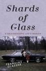 Shards of Glass: A Kaleidoscopic Life's Memoir Cover Image