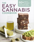 The Easy Cannabis Cookbook: 60+ Medical Marijuana Recipes for Sweet and Savory Edibles Cover Image