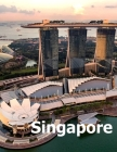 Singapore: Coffee Table Photography Travel Picture Book Album Of A Singaporean Island City State In Southeast Asia Large Size Pho Cover Image