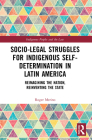 Socio-Legal Struggles for Indigenous Self-Determination in Latin America: Reimagining the Nation, Reinventing the State (Indigenous Peoples and the Law) Cover Image