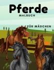 Pferde Malbuch Für Mädchen: Für Kinder 2-4, 4-8, 8-12 Und Erwachsene: 37 Malvorlagen für Pferdeliebhaber Cover Image