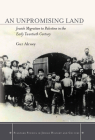 An an Unpromising Land: Jewish Migration to Palestine in the Early Twentieth Century (Stanford Studies in Jewish History & Culture) Cover Image