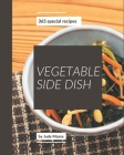 365 Special Vegetable Side Dish Recipes: Vegetable Side Dish Cookbook - All The Best Recipes You Need are Here! Cover Image