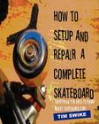 How To Setup And Repair A Complete Skateboard: Everything You Need To Know About Skateboard Care. Cover Image
