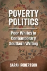 Poverty Politics: Poor Whites in Contemporary Southern Writing Cover Image