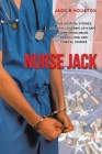 Nurse Jack: True Hospital Stories, Hospital Covering up a Rape, Crime, Drug Abuse, Tragic Loss, and Comical Stories Cover Image