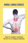 Normal Lumbar Lordosis: How To Correct Anterior Pelvic Tilt & Lumbar Lordosis: How To Fix Anterior Pelvic Tilt Cover Image