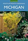 Michigan Month-by-Month Gardening: What to Do Each Month to Have A Beautiful Garden All Year (Month By Month Gardening) Cover Image
