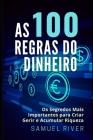 As 100 Regras do Dinheiro: Os Segredos mais Importantes para Criar, Gerir e Acumular Riqueza Cover Image