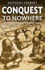 Conquest to Nowhere: An Infantryman in Wartime Korea Cover Image