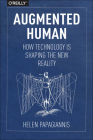 Augmented Human: How Technology Is Shaping the New Reality Cover Image