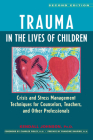 Trauma in the Lives of Children: Crisis and Stress Management Techniques for Counselors, Teachers, and Other Professionals Cover Image