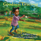 Goodness Gracious: A Gratitude Book for Children Cover Image