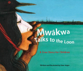 Mw'kwa Talks to the Loon: A Cree Story for Children Cover Image