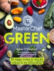 MasterChef Green: 90 veggie recipes to raise the ordinary to the extraordinary Cover Image