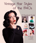 Vintage Hair Styles of the 1940s: A Practical Guide Cover Image