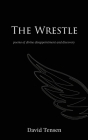 The Wrestle: Poems of Divine Disappointment and Discovery Cover Image