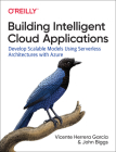 Building Intelligent Cloud Applications: Develop Scalable Models Using Serverless Architectures with Azure Cover Image