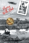 Flying With Dad: A Daughter. A Father. And the Hidden Gifts in His Stories from World War II. (Large Print) Cover Image