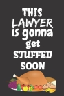 This Lawyer Is Gonna Get Stuffed Soon: Thanksgiving Notebook - For Lawyers Who Loves To Gobble Turkey This Season Of Gratitude - Suitable to Write In Cover Image