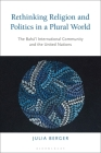 Rethinking Religion and Politics in a Plural World: The Baha'i International Community and the United Nations Cover Image