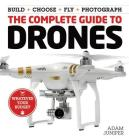 The Complete Guide to Drones: Whatever Your Budget - Build + Choose + Fly + Photograph Cover Image