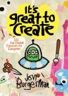 It's Great to Create: 101 Fun Creative Exercises for Everyone (Gifts for Creatives, Fun Exercises Book, Art Book) Cover Image