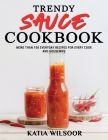 Trendy Sauce Cookbook: More Than 100 Everyday Recipes For Every Cook and Housewife Cover Image