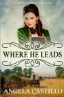 Westward Wanderers-Book One: Where He Leads: Clean Christian Historical Oregon Trail Fiction with Romance Cover Image