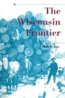 The Wisconsin Frontier (History of the Trans-Appalachian Frontier) Cover Image
