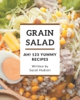 Ah! 123 Yummy Grain Salad Recipes: Discover Yummy Grain Salad Cookbook NOW! Cover Image