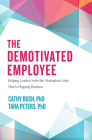 The Demotivated Employee: Helping Leaders Solve the Motivation Crisis That Is Plaguing Business Cover Image