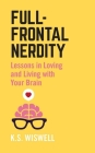 Full-Frontal Nerdity: Lessons in Loving and Living with Your Brain Cover Image