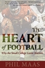 The Heart of Football: Why the Small College Game Matters Cover Image