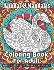 Animal & Mandalas Coloring Book For Adult Stress Relieving & Relaxation Designs: Animal Mandalas Coloring Book for Adults featuring 50 Unique/for Rela Cover Image