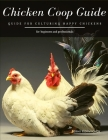 Chicken Coop Guide: Guide for Culturing Happy Chickens Cover Image