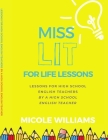 Miss Lit for Life Lessons: For High School English Teachers by a High School English Teacher Cover Image