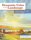Dramatic Color in the Landscape: Painting Land and Light in Oil and Pastel Cover Image