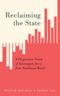 Reclaiming the State: A Progressive Vision of Sovereignty for a Post-Neoliberal World Cover Image