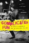 Complicated Fun: The Birth of Minneapolis Punk and Indie Rock, 1974-1984 --- An Oral History Cover Image